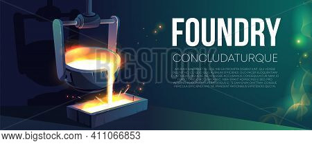 Modern Foundry Factory Realistic Vector Banner Or Poster. Pouring Molten Metal From Steel Ladle In M