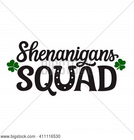 Shenanigans Squad. Hand Lettering Quote Isolated On White Background. Vector Typography For St. Patr