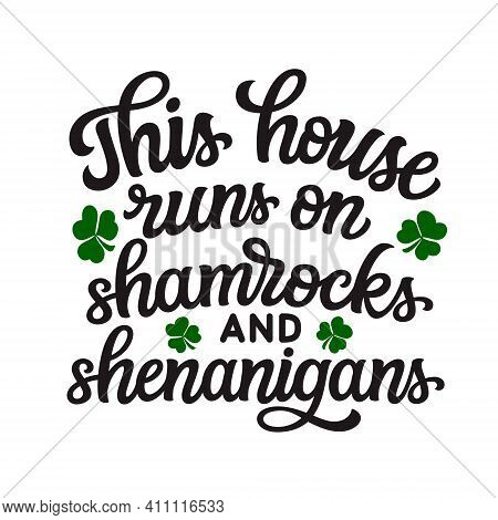 This House Runs On Shamrocks And Shenanigans. Hand Lettering Quote Isolated On White Background. Vec