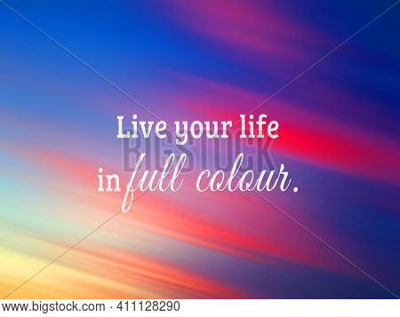 Inspirational Quote - Live Your Life In Full Colour. On  Blurry Colorful Sunset Sunrise Sky Clouds B