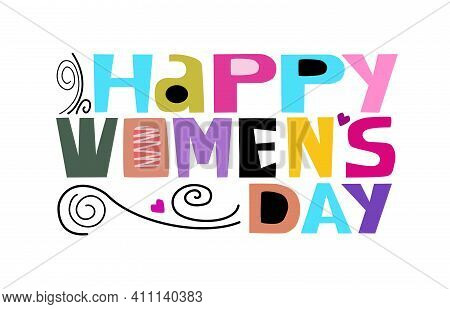 Happy Women 's Day Phrase In Colourful Vector Art Letters.  Woman's Day Greeting March 8. Template F