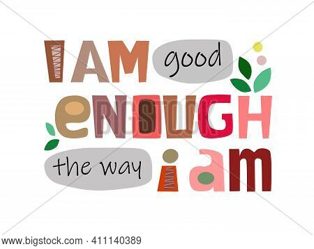 I Am Good Enough The Way I Am Affirmation Motivational Quote Vector Text Art. Colourful Letters Blog