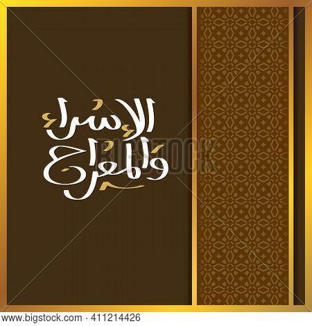 Isra' And Mi'raj Arabic Islamic Calligraphy. Isra And Mi'raj Are The Two Parts Of A Night Journey Th