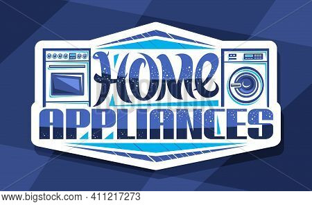 Vector Logo For Home Appliances, Decorative Cut Paper Sign Board With Illustration Of Set Variety Ho