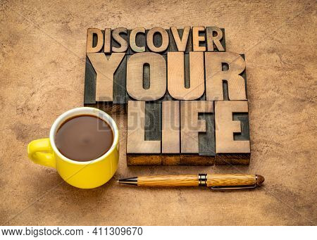 discover your life  - inspirational word abstract in vintage letterpress wood type, lifestyle and personal development concept