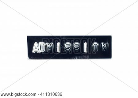 Embossed Letter In Word Admission On Black Banner With White Background
