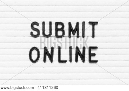 Black Color Letter In Word Submit Online On White Felt Board Background