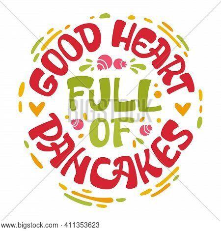 Pancake Themed Lettering Phrase - Good Heart Full Of Pancakes.