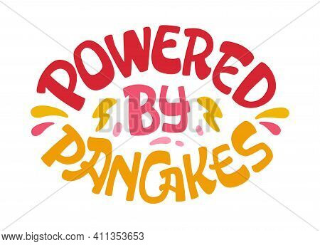Powered By Pancakes - Pancake Themed Lettering Phrase.