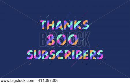 Thanks 800 Subscribers Celebration Modern Colorful Design Vector Illustration