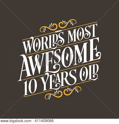 10 Years Birthday Typography Design, World's Most Awesome 10 Years Old