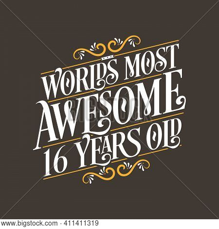 16 Years Birthday Typography Design, World's Most Awesome 16 Years Old