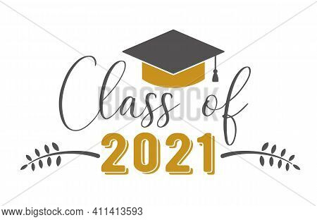 Class Of 2021 .graduation Congratulations At School, University Or College. Trendy Calligraphy Inscr