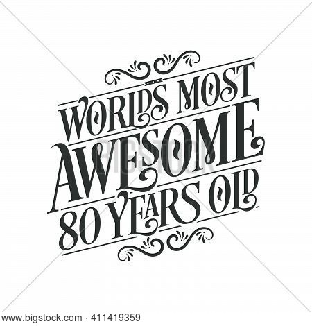 World's Most Awesome 80 Years Old, 80 Years Birthday Celebration Lettering