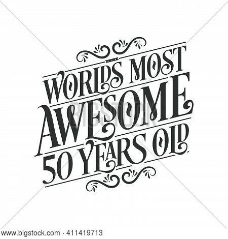 World's Most Awesome 50 Years Old, 50 Years Birthday Celebration Lettering