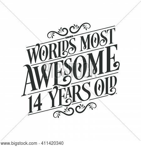 World's Most Awesome 14 Years Old, 14 Years Birthday Celebration Lettering
