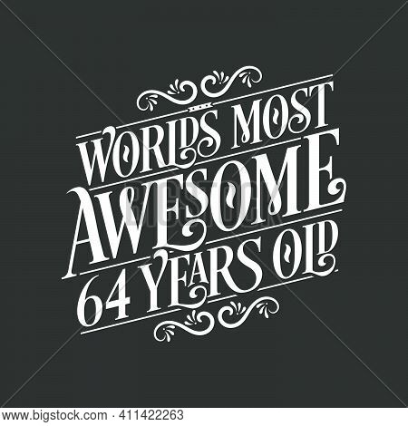 64 Years Birthday Typography Design, World's Most Awesome 64 Years Old