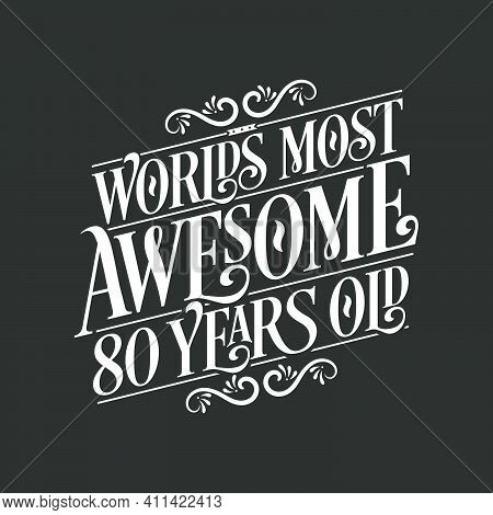 80 Years Birthday Typography Design, World's Most Awesome 80 Years Old