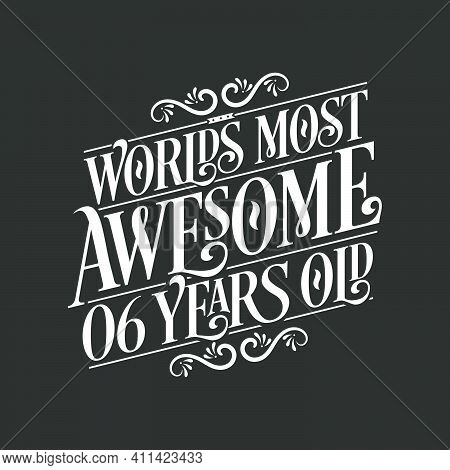 6 Years Birthday Typography Design, World's Most Awesome 6 Years Old