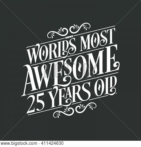 25 Years Birthday Typography Design, World's Most Awesome 25 Years Old