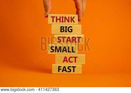Think Big Start Small Symbol. Words 'think Big Start Small Act Fast' On Wooden Blocks On A Beautiful