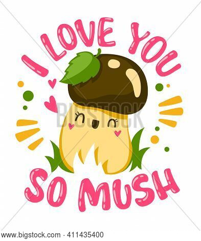 Funny Lettering Pun Phrase - I Love You So Mush.