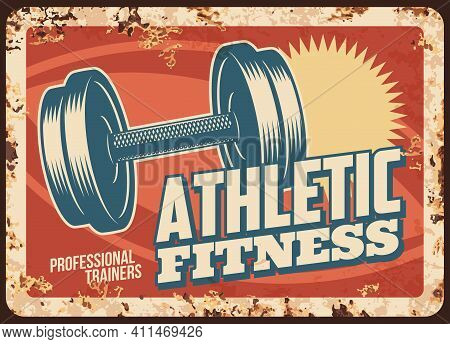 Athletic Fitness Rusty Metal Plate, Vector Vintage Rust Tin Sign With Bodybuilding Dumbbell Weight.