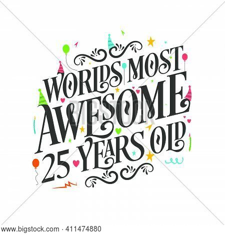 World's Most Awesome 25 Years Old - 25 Birthday Celebration With Beautiful Calligraphic Lettering De