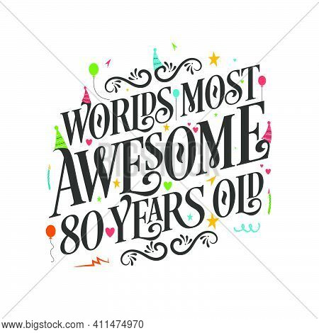 World's Most Awesome 80 Years Old - 80 Birthday Celebration With Beautiful Calligraphic Lettering De