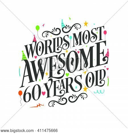 World's Most Awesome 60 Years Old - 60 Birthday Celebration With Beautiful Calligraphic Lettering De