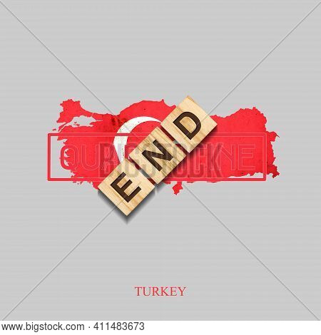 End Of Quarantine. The Inscription On Wooden Blocks On The Background Of The Map Of Turkey. The End