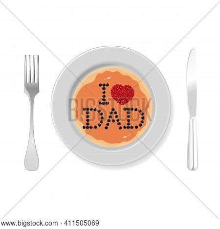 Pancake With The Inscription I Love Dad For Fathers Day, Vector Art Illustration.