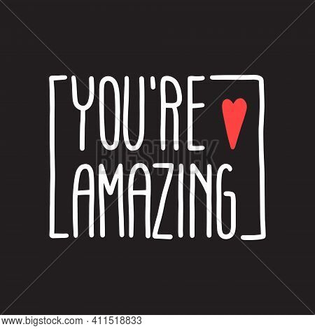 You're Amazing Lettering With Heart. Inspirational And Motivational Quotes. Hand Brush Lettering. Un