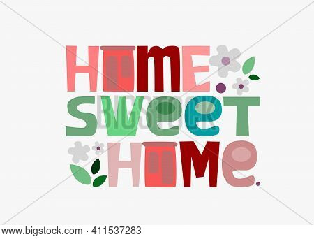 Home Sweet Home Vector Letter Illustration.  Colourful Typeface .phrase For  Personal Growth. T-shir