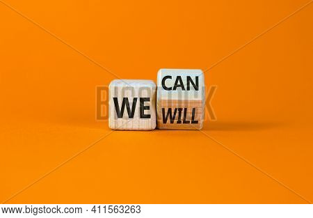 We Can And Will Symbol. Turned A Wooden Cube And Changed Words We Can To We Will. Beautiful Orange B
