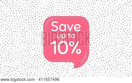Save Up To 10 Percent. Pink Speech Bubble On Polka Dot Pattern. Discount Sale Offer Price Sign. Spec
