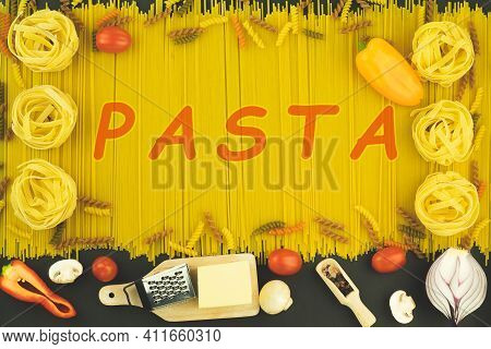 The Word Pasta On A Pasta Background. Pasta Word Written On Table Composition With Ingredients