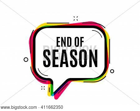 End Of Season Sale. Speech Bubble Vector Banner. Special Offer Price Sign. Advertising Discounts Sym