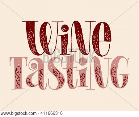 Wine Tasting Hand Lettering. Text For Restaurant, Winery, Vineyard, Festival. Phrase For Menu, Print