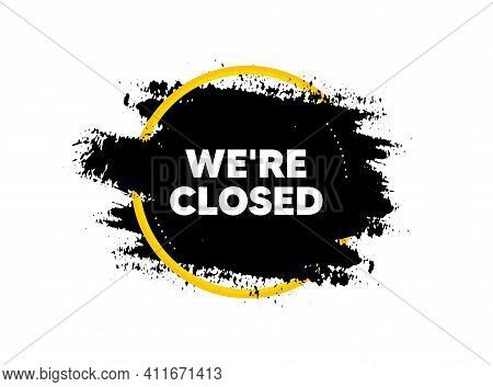 Were Closed. Paint Brush Stroke In Circle Frame. Business Closure Sign. Store Bankruptcy Symbol. Pai