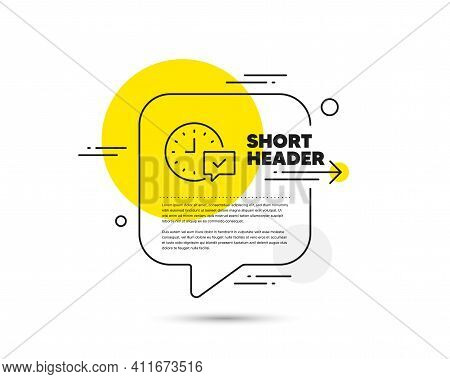 Time Line Icon. Speech Bubble Vector Concept. Select Alarm Sign. Select Alarm Line Icon. Abstract Bu