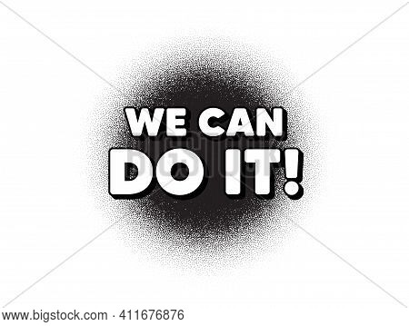 We Can Do It Motivation Quote. Dotwork Stain Pattern. Stipple Dots Banner. Motivational Slogan. Insp