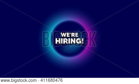 Were Hiring Symbol. Abstract Neon Background With Dotwork Shape. Recruitment Agency Sign. Hire Emplo