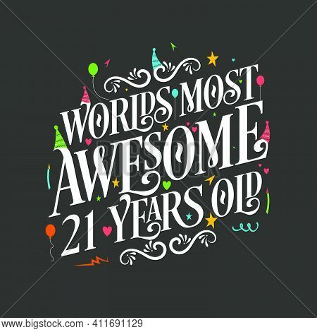 World's Most Awesome 21 Years Old, 21 Years Birthday Celebration Lettering