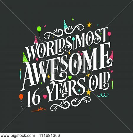 World's Most Awesome 16 Years Old, 16 Years Birthday Celebration Lettering