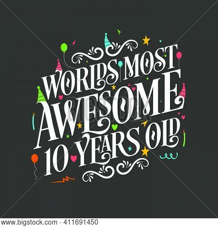 World's Most Awesome 10 Years Old, 10 Years Birthday Celebration Lettering