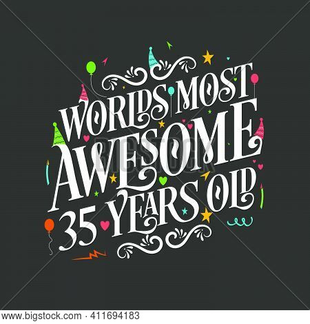 World's Most Awesome 35 Years Old, 35 Years Birthday Celebration Lettering