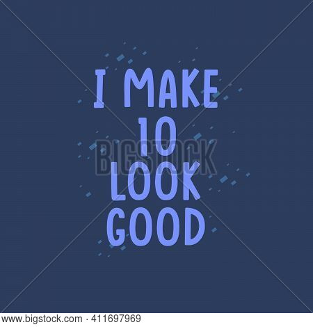 I Make 10 Look Good, 10 Years Old Birthday Celebration
