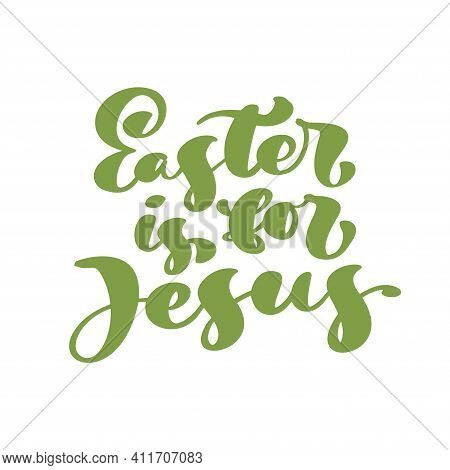 Easter Is For Jesus Hand Drawn Easter Calligraphy Lettering Vector Text. Christ Illustration Greetin