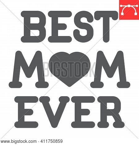 Best Mom Ever Lettering Glyph Icon, Text And Mothers Day, Best Mom Ever Vector Icon, Vector Graphics
